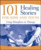 Burns, George W.,101 Healing Stories for Kids and Teens