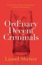 Shriver, Lionel Ordinary Decent Criminals