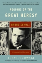 Ficowski, Jerzy Regions of the Great Heresy - Bruno Schulz, A Biographical Portrait