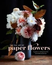 Tiffanie Turner The Fine Art Of Paper Flowers