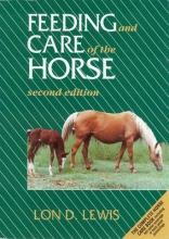 Lewis, Lon D. Feeding and Care of the Horse