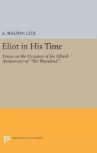 Litz, A. Walton Eliot in His Time - Essays on the Occasion of the Fiftieth Anniversary of The Wasteland