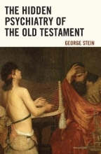 George Stein The Hidden Psychiatry of the Old Testament