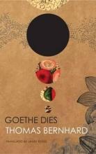 Bernhard, Thomas Goethe Dies
