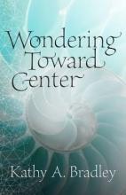 Bradley, Kathy A. Wondering Toward Center