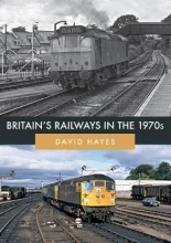 David Hayes Britain`s Railways in the 1970s