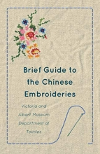 Anon Brief Guide to the Chinese Embroideries - Victoria and Albert Museum Department of Textiles