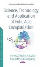 Honest Sindle Madziva,   Kasipathy Kailasapathy Science, Technology and Application of Folic Acid Encapsulation