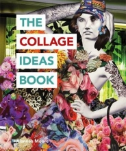 Moore, Alannah The Collage Ideas Book