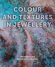 Nina Gilbey,   Bekki Cheeseman Colour and Textures in Jewellery