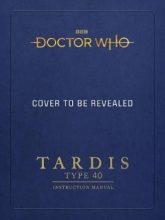 Richard Atkinson,   Mike Tucker Doctor Who: TARDIS Type 40 Instruction Manual