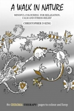 Christopher D. King Chroma-Therapy: A Walk in Nature Adult Colouring Book for Mindful Soothing Relaxation