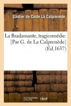 de Coste-La Calprenede, Gautier La Bradamante, Tragicomédie. [par G. de la Calprenède] (Éd.1637)