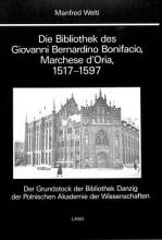 Welti, Manfred Edwin Die Bibliothek des Giovanni Bernardino Bonifacio, Marchese D`Oria, 1517-1597
