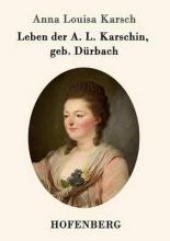 Anna Louisa Karsch Leben der A. L. Karschin, geb. Dürbach