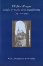 A. Petitova-Benoliel , L`Eglise a Prague sous la dynastie des Luxembourg (1310-1419)