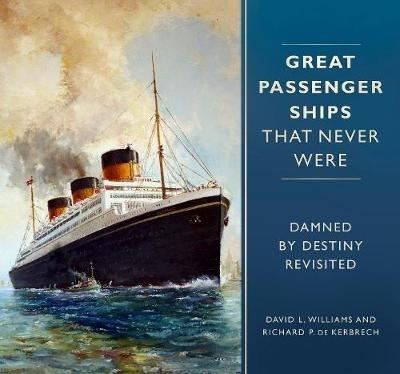 David L. Williams,   Richard P. de Kerbrech,Great Passenger Ships that Never Were