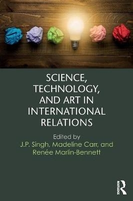 J.P. Singh,   Madeline Carr,   Renee Marlin-Bennett,Science, Technology, and Art in International Relations