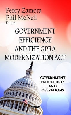 Percy Zamora,   Phil McNeil,Government Efficiency & the GPRA Modernization Act