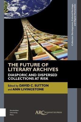 Ann Livingstone,   David Sutton,The Future of Literary Archives