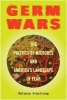 Armstrong, Melanie, Germ Wars - The Politics of Microbes and America`s Landscape of Fear