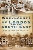 Higginbotham, Peter, Workhouses of London and the South East