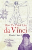 D. Smith, How to Think Like Da Vinci