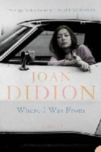 Joan Didion Where I Was From