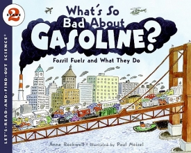 Rockwell, Anne F. What`s So Bad About Gasoline?