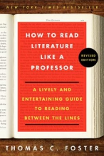 Foster, Thomas C. How to Read Literature Like a Professor Revised Edition