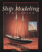 Frank Mastini Ship Modeling Simplified: Tips and Techniques for Model Construction from Kits