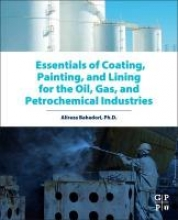 Bahadori, Alireza Essentials of Coating, Painting, and Lining for the Oil, Gas and Petrochemical Industries