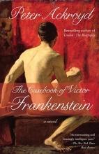 Ackroyd, Peter The Casebook of Victor Frankenstein