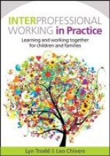 Lyn Trodd,   Leo Chivers Interprofessional Working in Practice: Learning and Working Together for Children and Families