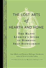 Albala, Ken,   Henderson, Rosanna Nafziger The Lost Arts of Hearth and Home