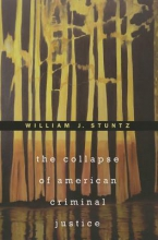 Stuntz, William J. The Collapse of American Criminal Justice
