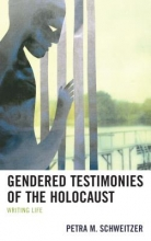 Schweitzer, Petra M. Gendered Testimonies of the Holocaust