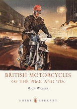 Mick Walker British Motorcycles of the 1960s and `70s