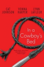 Johnson, Cat,   Harper, Vonna,   LaFleur, Lynn In a Cowboy`s Bed