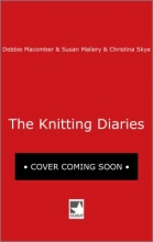 Macomber, Debbie,   Mallery, Susan,   Skye, Christina The Knitting Diaries