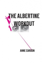 Carson, Anne The Albertine Workout
