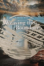 Wood, Karenne Weaving the Boundary