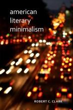 Clark, Robert C. American Literary Minimalism