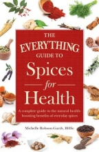 Michelle Robson-Garth The Everything Guide to Spices for Health