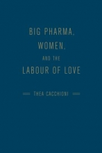 Cacchioni, Thea Big Pharma, Women, and the Labour of Love