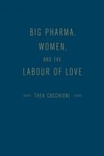 Cacchioni, Thea Big Pharma, Women, and the Labour of Love