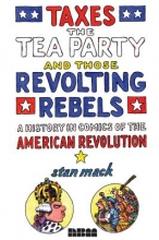 MacK, Stan Taxes, the Tea Party, and Those Revolting Rebels