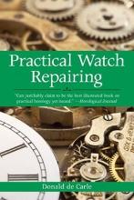De Carle, Donald Practical Watch Repairing