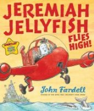 Fardell, John Jeremiah Jellyfish Flies High!