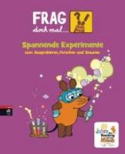 Hecker, Joachim Frag doch mal ... die Maus! Spannende Experimente zum Ausprobieren, Forschen und Staunen